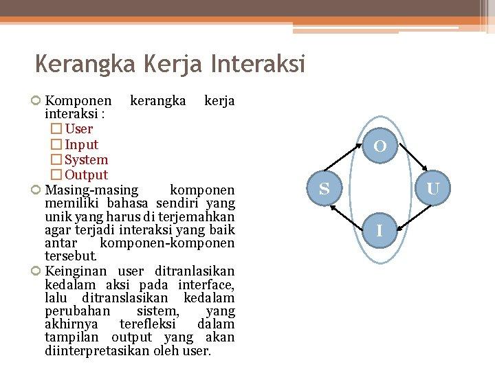 Kerangka Kerja Interaksi Komponen kerangka kerja interaksi : � User � Input � System