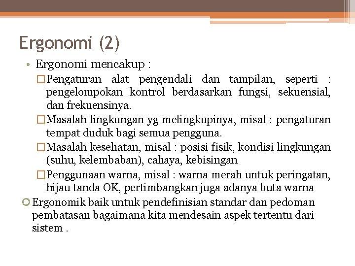 Ergonomi (2) • Ergonomi mencakup : �Pengaturan alat pengendali dan tampilan, seperti : pengelompokan