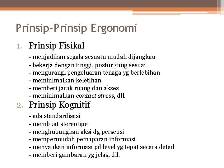 Prinsip-Prinsip Ergonomi 1. Prinsip Fisikal - menjadikan segala sesuatu mudah dijangkau - bekerja dengan