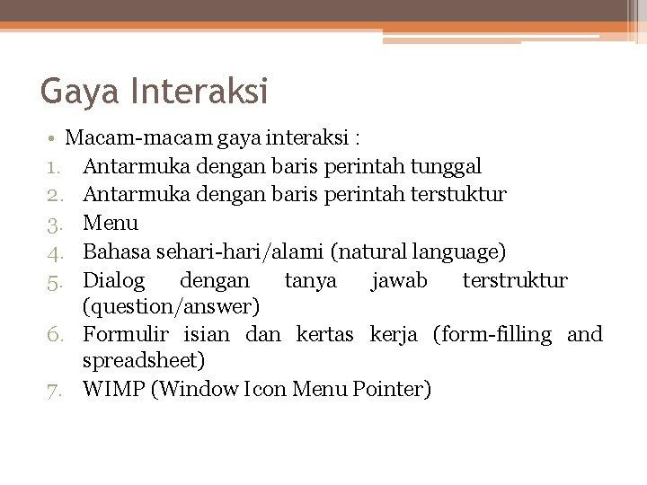 Gaya Interaksi • Macam-macam gaya interaksi : 1. Antarmuka dengan baris perintah tunggal 2.