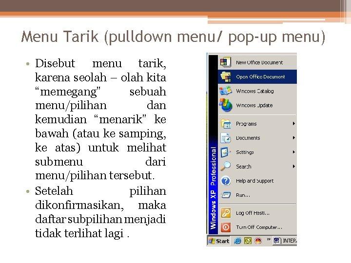 Menu Tarik (pulldown menu/ pop-up menu) • Disebut menu tarik, karena seolah – olah