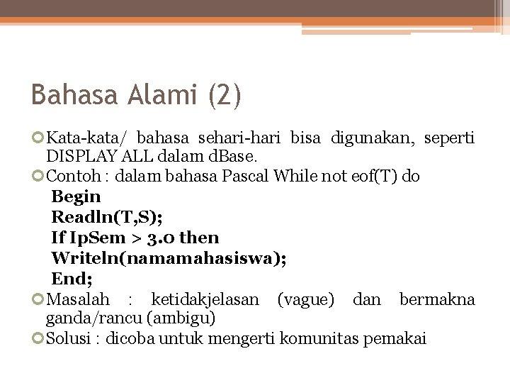 Bahasa Alami (2) Kata-kata/ bahasa sehari-hari bisa digunakan, seperti DISPLAY ALL dalam d. Base.