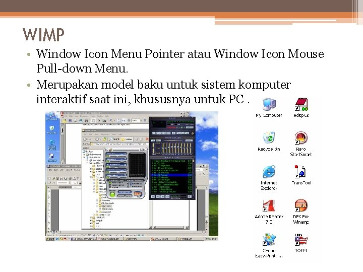 WIMP • Window Icon Menu Pointer atau Window Icon Mouse Pull-down Menu. • Merupakan