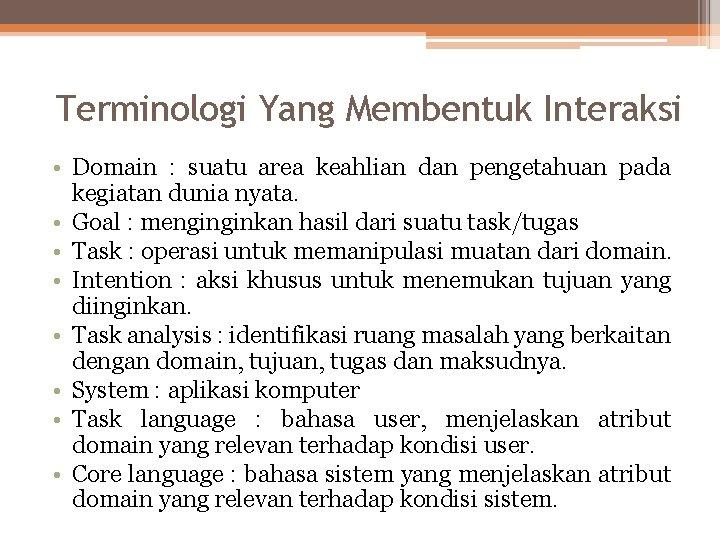Terminologi Yang Membentuk Interaksi • Domain : suatu area keahlian dan pengetahuan pada kegiatan