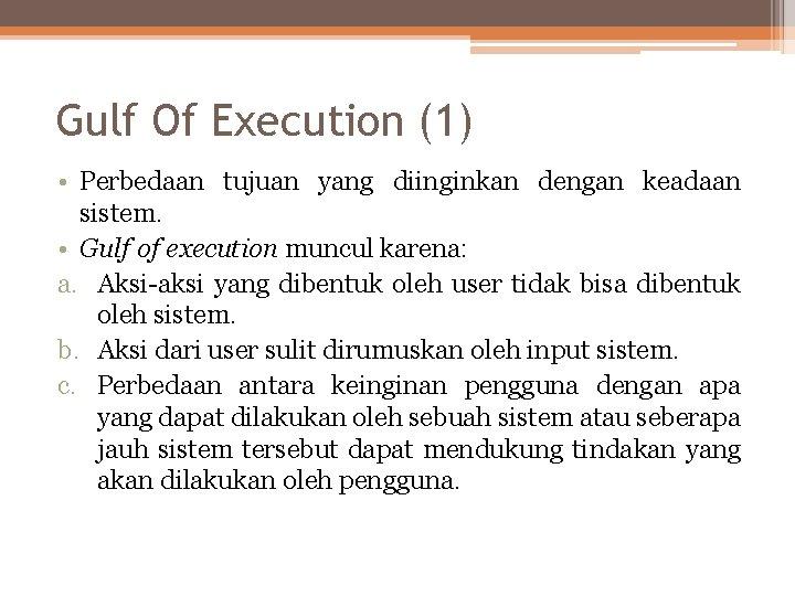 Gulf Of Execution (1) • Perbedaan tujuan yang diinginkan dengan keadaan sistem. • Gulf