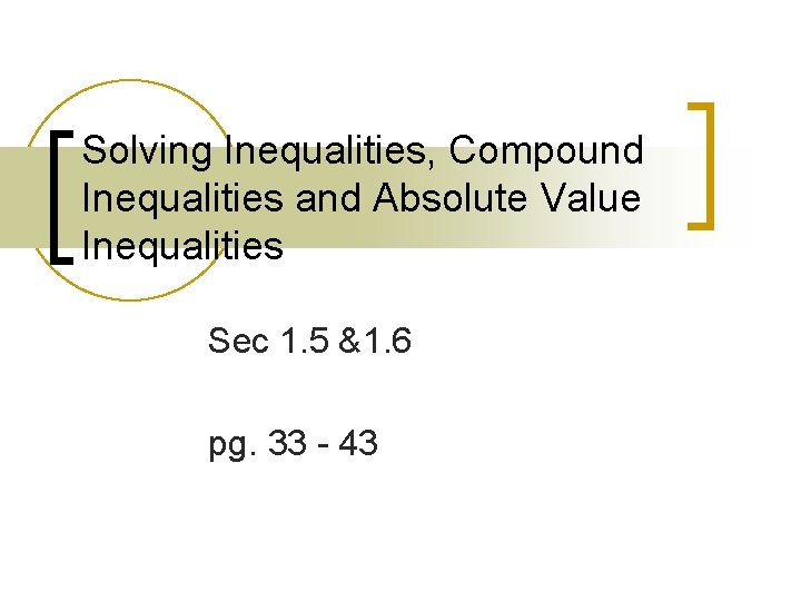 Solving Inequalities, Compound Inequalities and Absolute Value Inequalities Sec 1. 5 &1. 6 pg.