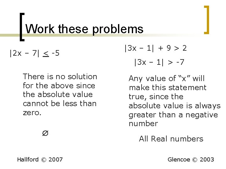 Work these problems |2 x – 7| < -5 There is no solution for