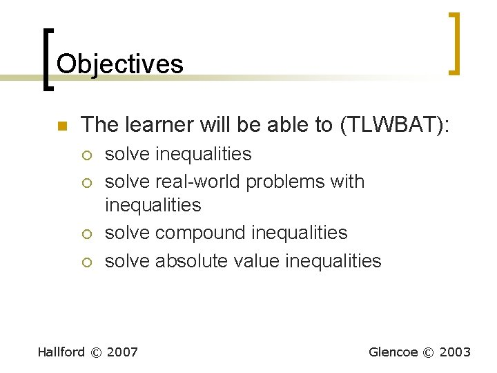 Objectives n The learner will be able to (TLWBAT): ¡ ¡ solve inequalities solve