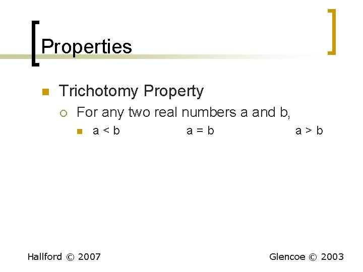 Properties n Trichotomy Property ¡ For any two real numbers a and b, n