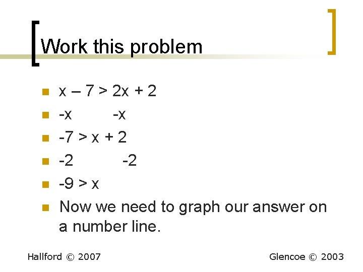 Work this problem n n n x – 7 > 2 x + 2