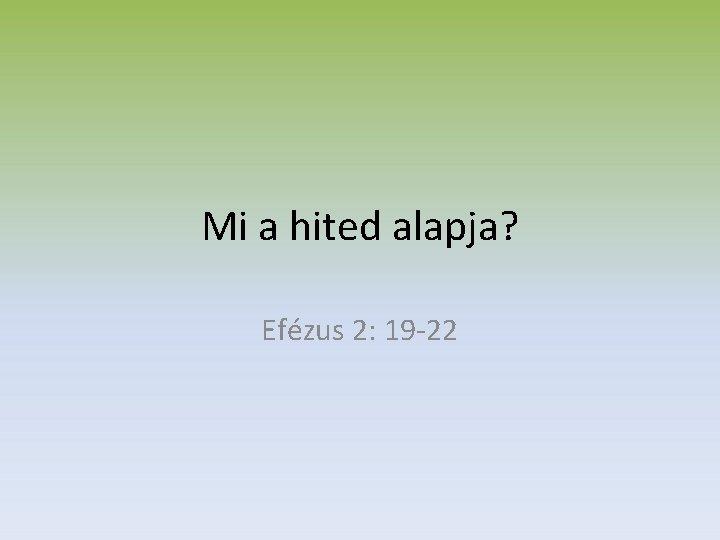 Mi a hited alapja? Efézus 2: 19 -22