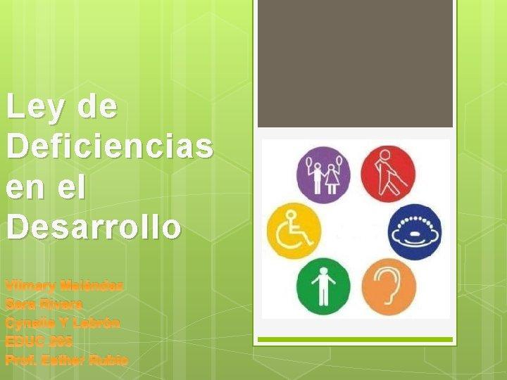 Ley de Deficiencias en el Desarrollo Vilmary Meléndez Sara Rivera Cynelle Y Lebrón EDUC