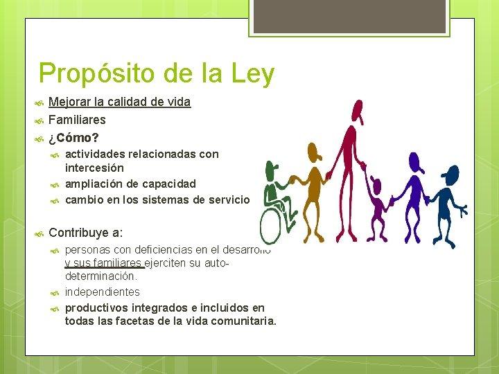 Propósito de la Ley Mejorar la calidad de vida Familiares ¿Cómo? actividades relacionadas con