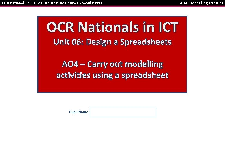 OCR Nationals in ICT (2010) : Unit 06: Design a Spreadsheets OCR Nationals in