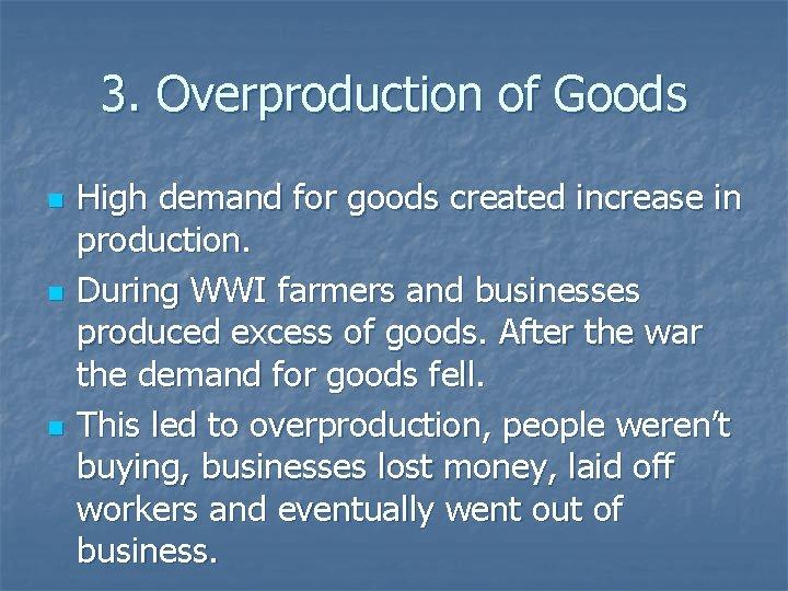 3. Overproduction of Goods n n n High demand for goods created increase in