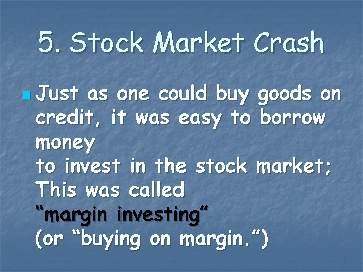 5. Stock Market Crash n Just as one could buy goods on credit, it