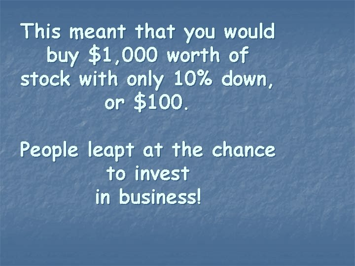 This meant that you would buy $1, 000 worth of stock with only 10%