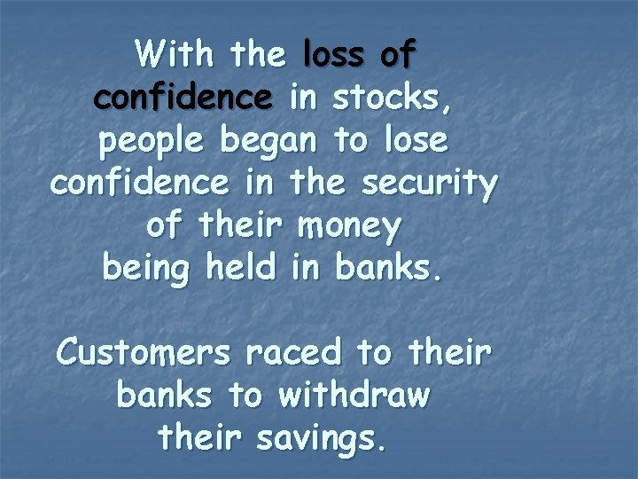 With the loss of confidence in stocks, people began to lose confidence in the
