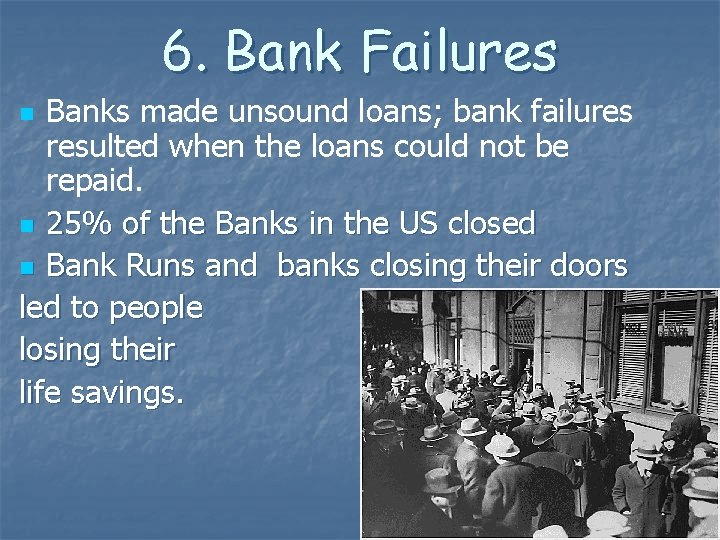 6. Bank Failures Banks made unsound loans; bank failures resulted when the loans could