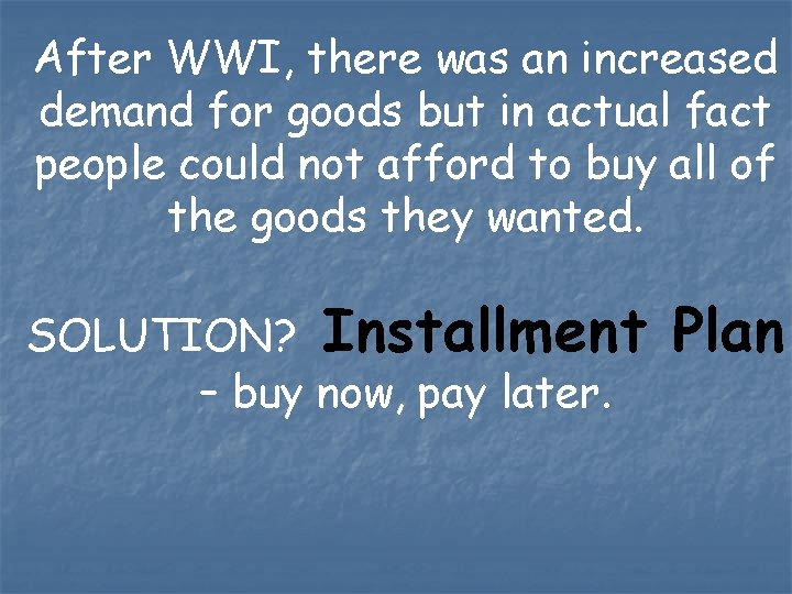 After WWI, there was an increased demand for goods but in actual fact people