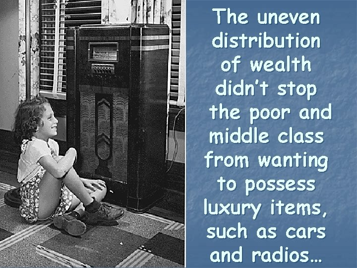 The uneven distribution of wealth didn't stop the poor and middle class from wanting