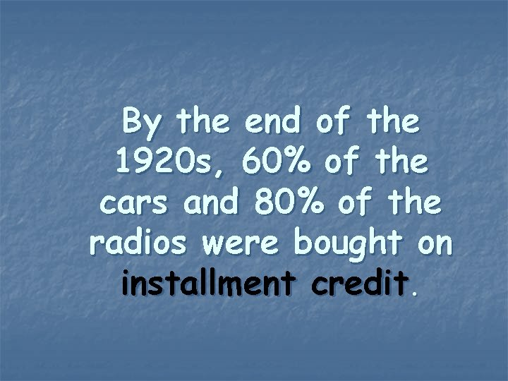 By the end of the 1920 s, 60% of the cars and 80% of