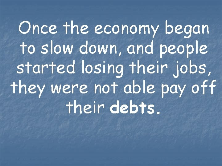 Once the economy began to slow down, and people started losing their jobs, they