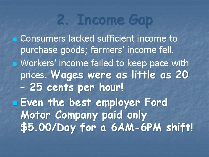 2. Income Gap n n Consumers lacked sufficient income to purchase goods; farmers' income