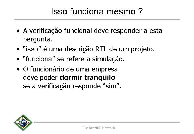 Isso funciona mesmo ? • A verificação funcional deve responder a esta pergunta. •