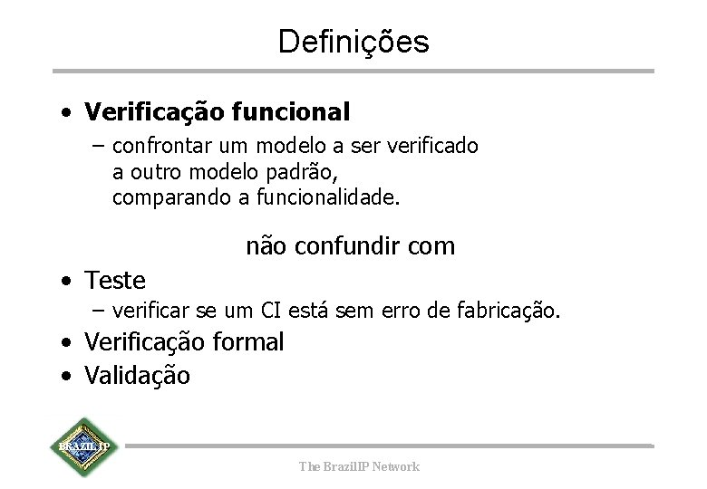 Definições • Verificação funcional – confrontar um modelo a ser verificado a outro modelo