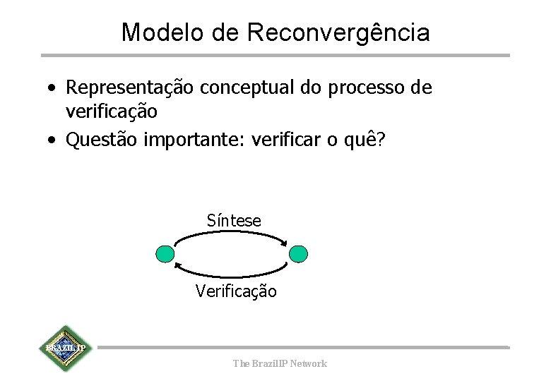 Modelo de Reconvergência • Representação conceptual do processo de verificação • Questão importante: verificar