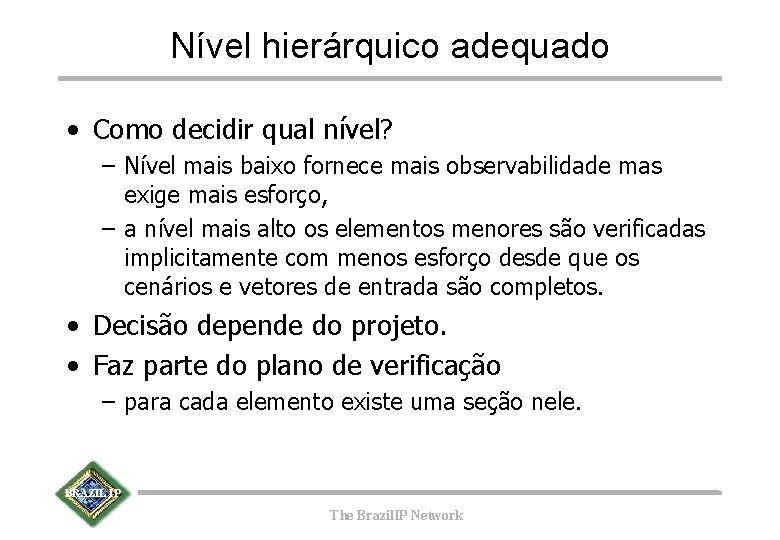 Nível hierárquico adequado • Como decidir qual nível? – Nível mais baixo fornece mais