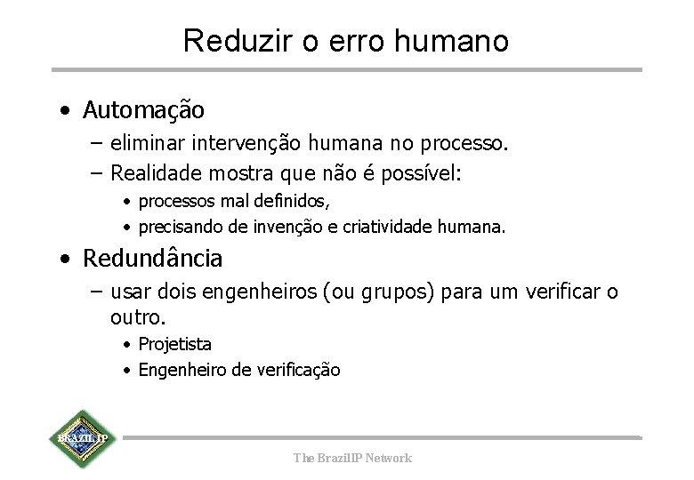 Reduzir o erro humano • Automação – eliminar intervenção humana no processo. – Realidade