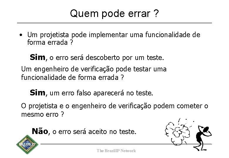 Quem pode errar ? • Um projetista pode implementar uma funcionalidade de forma errada