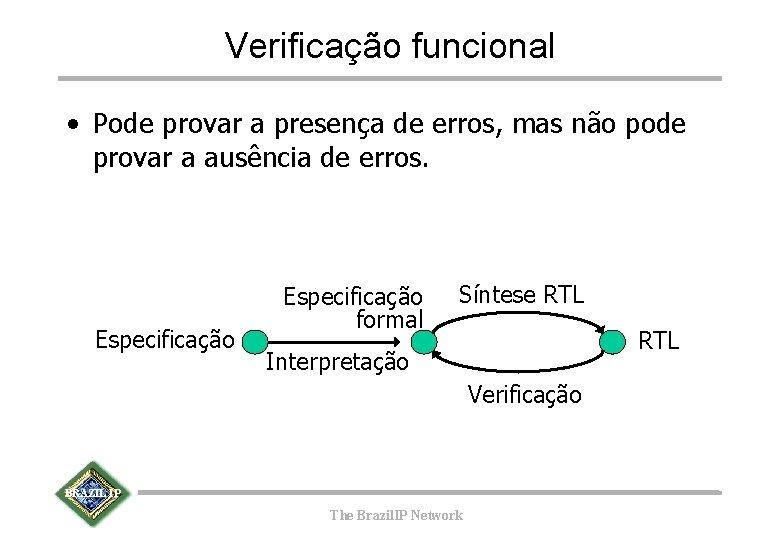 Verificação funcional • Pode provar a presença de erros, mas não pode provar a