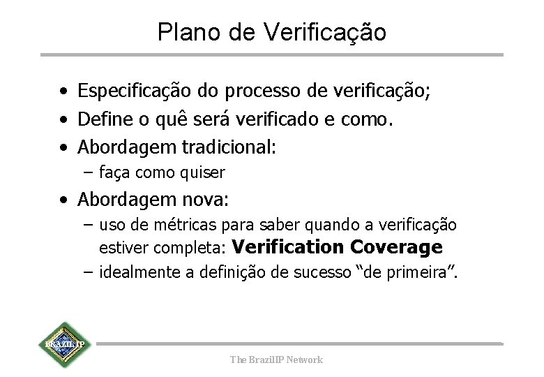 Plano de Verificação • Especificação do processo de verificação; • Define o quê será
