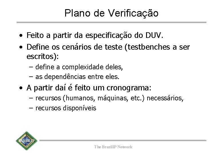 Plano de Verificação • Feito a partir da especificação do DUV. • Define os