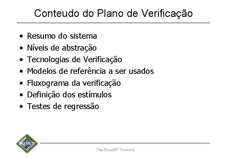 Conteudo do Plano de Verificação • • Resumo do sistema Níveis de abstração Tecnologias