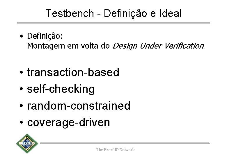 Testbench - Definição e Ideal • Definição: Montagem em volta do Design Under Verification