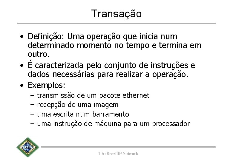 Transação • Definição: Uma operação que inicia num determinado momento no tempo e termina
