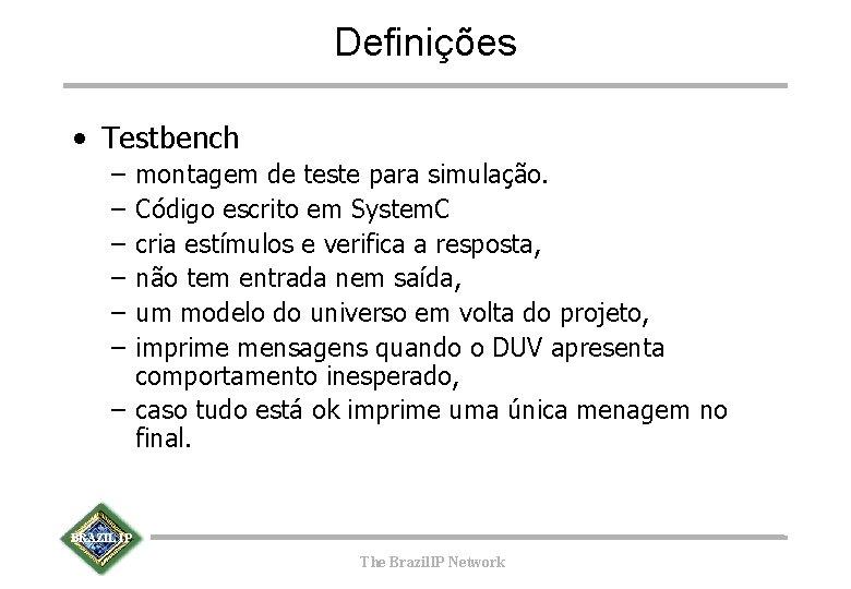 Definições • Testbench – – – montagem de teste para simulação. Código escrito em