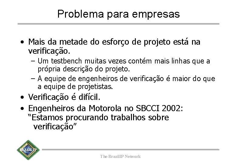 Problema para empresas • Mais da metade do esforço de projeto está na verificação.