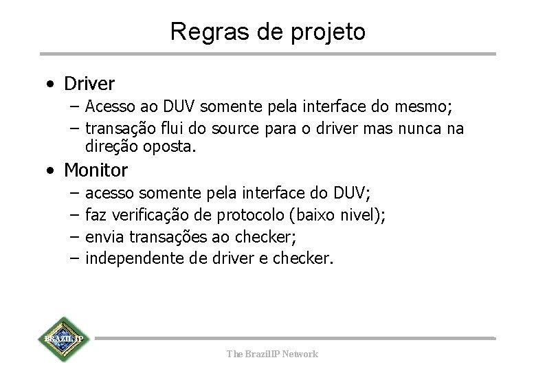 Regras de projeto • Driver – Acesso ao DUV somente pela interface do mesmo;