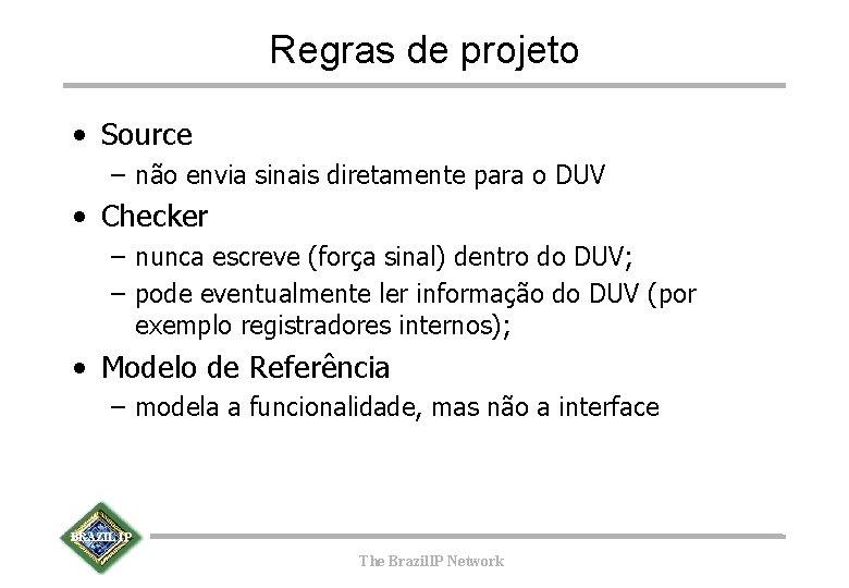 Regras de projeto • Source – não envia sinais diretamente para o DUV •