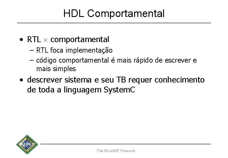HDL Comportamental • RTL ´ comportamental – RTL foca implementação – código comportamental é
