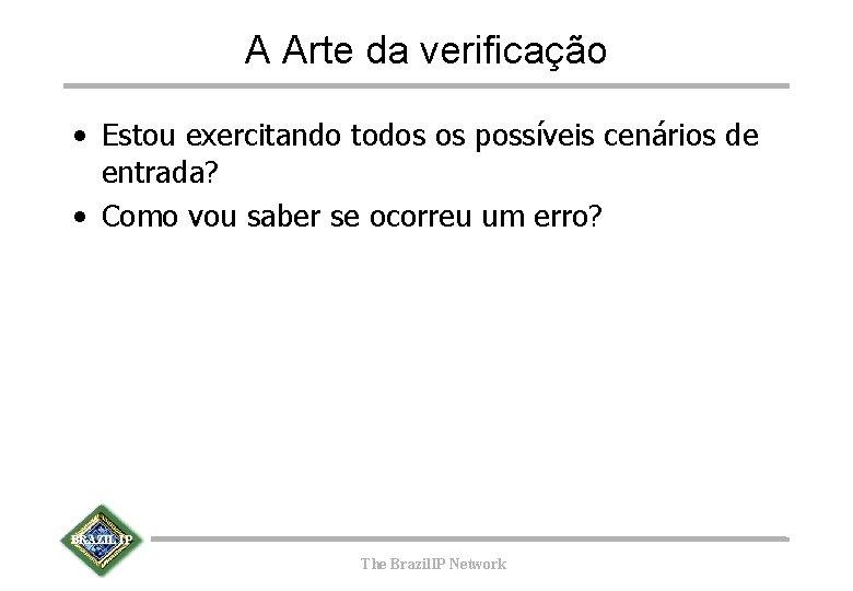 A Arte da verificação • Estou exercitando todos os possíveis cenários de entrada? •