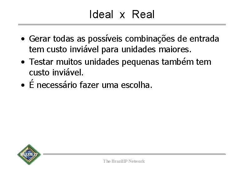 Ideal x Real • Gerar todas as possíveis combinações de entrada tem custo inviável