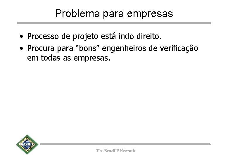 """Problema para empresas • Processo de projeto está indo direito. • Procura para """"bons"""""""