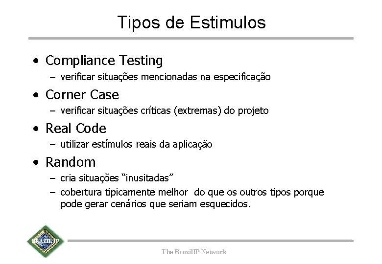 Tipos de Estimulos • Compliance Testing – verificar situações mencionadas na especificação • Corner