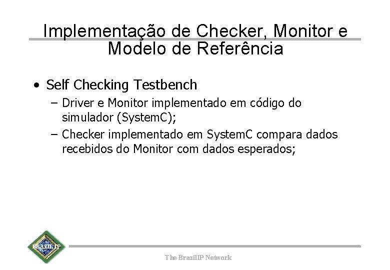 Implementação de Checker, Monitor e Modelo de Referência • Self Checking Testbench – Driver